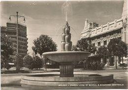 X727 Milano - Piazza Luigi Di Savoia E Stazione Centrale - Fontana / Non Viaggiata - Milano (Milan)