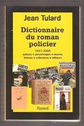 Jean Tulard - Dictionnaire Du Roman Policier 1841-2005 Auteurs-personnages-oeuvres-thèmes-collections-éditeurs - Fayard - Dictionaries