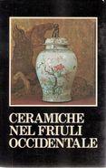 CERAMICHE NEL FRIULI OCCIDENTALE - Catalogo Mostra Villa Manin 1979 - Comune PN - Collectors Manuals