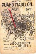 PARTITION MUSICALE- QUAND MADELON- BACH -A L' AMI MORAIZE-POLIN-ILLUSTRATEUR POUSTHOMIS-BOUSQUET-CAMILLE ROBERT 1914 - Partitions Musicales Anciennes