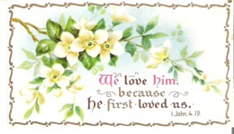 We Love Him Because He First Loved Us. 1. John. 4.19. - Devotion Images