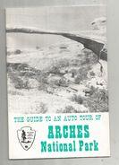 The Guide To An Auto Tour Of ARCHES National Park , Etats Unis , Utah , 28 Pages , 3 Scans, Frais Fr : .1.95 E - Esplorazioni/Viaggi