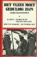 HET VLEES MOET GEDULDIG ZIJN - OORLOGSOMNIBUS - H. BLEY : STORM OP DE VESTING HOLLAND - BOB VAN MAROEY : DE TWEEDE HUT - Horrors & Thrillers