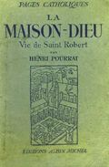 LA MAISON DE DIEU - Vie De Saint-Robert Par Henri POURRAT - 1944 - Ed. Albin Michel - Religion