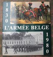 L'ARMEE BELGE : 1830 - 1980 . - Boeken