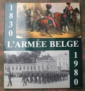 L'ARMEE BELGE : 1830 - 1980 . - French