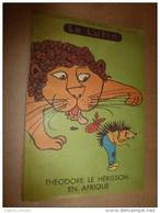 1946 ? THEODORE LE HERISSON EN AFRIQUE  Collection , éditions Willeb , Paris - Libri, Riviste, Fumetti