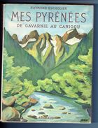 MES PYRENEES De GAVARNIE Au CANIGOU Par Raymond Escholier, Couv. Maurice Roy, 237 Héliogravures ARTHAUD 1962 - Midi-Pyrénées