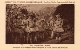 EXPEDITION CITROEN CENTRE AFRIQUE INDIGENES DE L' OUBANGUI COSTUMES POUR LA DANSE RITUELLE DE LA GAN'ZA - Cartes Postales