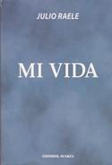 MI VIDA, JULIO RAELE. 2005, 191 PAG. EDITORIAL DUNKEN - BLEUP - Classiques