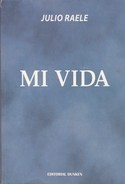 MI VIDA, JULIO RAELE. 2005, 191 PAG. EDITORIAL DUNKEN - BLEUP - Classical