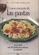 EL SANO ENCANTO DE LAS PASTAS. DR LUCIANO MENALDO. 1991, 126 PAG. ED. BIBLIOS - BLEUP - Gastronomie
