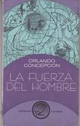 LA FUERZA DEL HOMBRE, ORLANDO CONCEPCION. 1977, 128 PAG. ED. ARTE Y LITERATURA - BLEUP - Classical