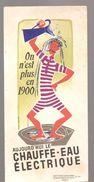 Buvard Aujourd'hui Le Chauffe Eau Electrique On Est Plus En 1900 - Electricity & Gas