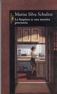 LA LIMPIEZA ES UNA MENTIRA PROVISORIA. MARISA SILVA SCHULTZE. 2005, 126 PAG. ALFAGUARA - BLEUP - Classiques
