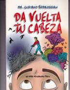 DA VUELTA TU CABEZA. DR GUSTAVO BEDROSSIAN. 2007, 197 PAG. SIGNEE - BLEUP - Gezondheid En Schoonheid