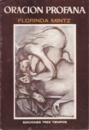 ORACION PROFANA. FLORINDA MINTZ. 1978, 59 PAG. EDICIONES TRES TIEMPOS - BLEUP - Poetry