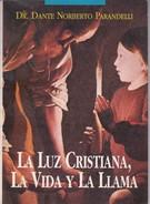 LA LUZ CRISTIANA, LA VIDA Y LA LLAMA. DR DANTE N. PARANDELLI. 1993, 91 PAG. SIGNEE - BLEUP - Geschiedenis & Kunst