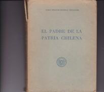EL PADRE DE LA PATRIA CHILENA. CORONEL ABRAHAM GRANILLO. 1965, 332 PAG. CIRCULO MILITAR BUENOS AIRES - BLEUP - Geschiedenis & Kunst