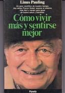 COMO VIVIR MAS Y SENTIRSE MEJOR. LINUS PAULING. 1990, 303 PAG. PLANETA - BLEUP - Gezondheid En Schoonheid