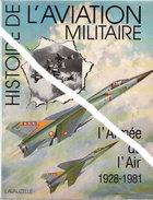Histoire De L'Aviation Militaire - Armé De L Air 1928-1981 - Books