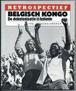 Belgisch Kongo  Retrospectief Dekolonisatie Van Een Kolonie Door Ivo Schalbroeck  176 Blz Boek - Histoire