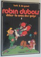 Robin Dubois - Dites-le Avec Des Gags - Turk & De Groot - Lombard 1981 - Réf. 5a - Books, Magazines, Comics