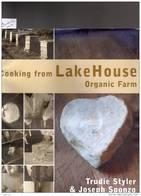 COOKING FROM LAKE HOUSE - ORGANIC FARM - TRUDIE STYLER & JOSEPH SPONZO - EBURY PRESS - LONDON - British