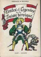 Contes Et Légendes De La Suisse Héroique - Gonzague De Reynold - Ed Payot Lausanne 1947 - EO - 222 Pp - TBE - Livres, BD, Revues