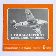 Militaria Aeronautica - Le Macchine E La Storia 6 - I Paracadutisti - Ed. 1975 - Autres