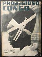Viaggi - Felice Bellotti - Prodigioso Congo - Ed. 1952 - Documenti