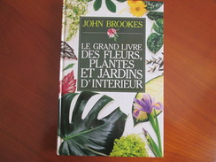LE GRAND LIVRE DES FLEURS . PLANTES ET JARDINS D INTERIEUR  . TRES BON ETAT - Bricolage / Technique