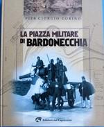 La Piazza Militare Di Bardonecchia. Pier Giorgio Corino .fortifications . - Guerre 1914-18
