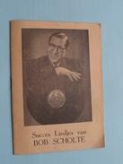 Succes Liedjes Van BOB SCHOLTE ( Magazine +/- 11,5 X 16 Cm - 12 Pag + Kaft > Zie Foto's ) - Varia
