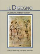 IL DISEGNO - LE COLLEZIONI PUBBLICHE ITALIANE PARTE SECONDA - ISTITUTO BANCARIO SAN PAOLO DI TORINO. - Arte, Architettura