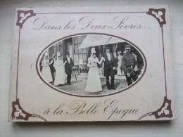 Dans Les Deux-Sèvres à La Belle époque : Témoignage Photographique Tiré De La Collection Queuille. - Livres, BD, Revues