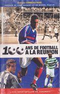 974 - LA REUNION -  TRES BEAU LIVRE   Retraçant  LES 100 Ans PREMIÈRE ANNÉES  De FOOTBALL - 600 Pages - Sport