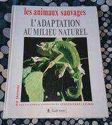 Encyclopédie Larousse Du Comportement Animal - Les Animaux Sauvages - Adaptation Au Milieu Naturel - Encyclopaedia