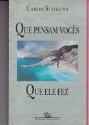QUE PENSAM VOCES QUE ELE FEZ. CARLOS SUSSEKIND.PORTUGUES.1994, 324 PAG. COMPANHIA DAS LETRAS. SIGNEE -BLEUP - Novels
