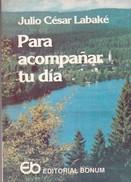 PARA ACOMPAÑAR TU DIA. JULIO CESAR LABAKE. 1990, 156 PAG. EDITORIAL BONUM. SIGNEE-BLEUP - Fantaisie
