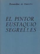 EL PINTOR EUSTAQUIO SEGRELLES. BERNARDINO DE PANTORBA. 1974, 172 PAG. ALDUS-BLEUP - Geschiedenis & Kunst