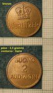 M_p> CURIOSITA' Gettone Per Juke Box Wurlitzer - BUONO 2 AUDIZIONI - Monetary/Of Necessity