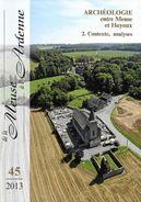 De La Meuse à L'Ardenne; N°45; 2013 ; Archéologie Entre Meuse Et Hoyoux; Condroz ; Châteaux; Haillot ... - Kultur