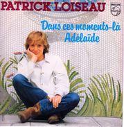COLLECTION DISQUE 45T PATRICK LOISEAU (variété Francaise - 1981 - PHILIPS 6010.634) - Disco, Pop
