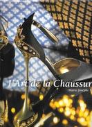 Beau Livre De 272 Pages: L'Art De La Chaussure (et Son Histoire) - Marie-Josephe Mossan - Cultural