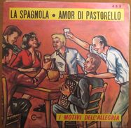"""La Spagnola Amor Di Pastorello I Motivi Dell'allegria Adriano Valle(7"""") - Country & Folk"""