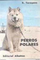 PERROS POLARES LIBRO AUTOR R. TARAGANO EDITORIAL ALBATROS AÑO 1975 95 PAGINAS CON MAPA DE LA PRIMERA EXPEDICION - Cultural
