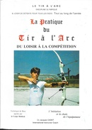 Livre Sport: La Pratique Du Tir à L'Arc, Discipline Olympique - Du Loisir à La Compétition, Par Jacques Cadet - Cultural