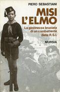 RSI - Misi L'elmo - Giovinezza Bruciata Di Un Combattente 1^ Ed. 1996 Mursia - Libri, Riviste, Fumetti