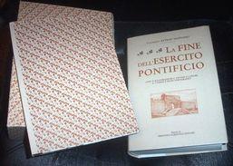 Risorgimento Militaria - La Fine Dell'Esercito Pontificio - 1994 Anastatica RARA - Documenti
